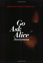 Go Ask Alice - Beatrice Sparks, Anonymous