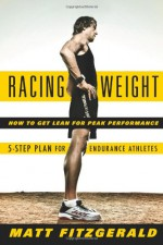 Racing Weight: How to Get Lean for Peak Performance - Matt Fitzgerald