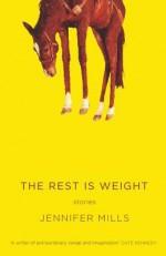 The Rest Is Weight: Stories - Jennifer Mills