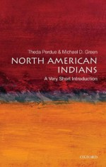 North American Indians: A Very Short Introduction (Very Short Introductions) - Theda Perdue, Michael D. Green