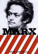 A Rebel's Guide To Marx (Rebels Guide) - Mike Gonzalez