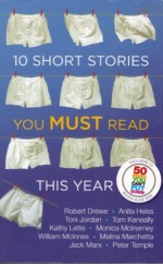10 Short Stories You Must Read This Year - Melina Marchetta, Thomas Keneally, William McInnes, Monica McInerney, Kathy Lette, Peter Temple, Anita Heiss, Robert Drewe, Toni Jordan, Jack Marx
