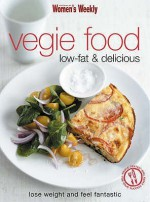 """Vegie Food: Low Fat And Delicious ( """" Australian Women's Weekly """" ) - Susan Tomnay"""