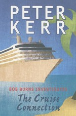 The Cruise Connection: Bob Burns Investigates - Peter Kerr