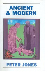 Ancient and Modern: Past Perspectives on Today's World - Peter V. Jones, Peter Jones