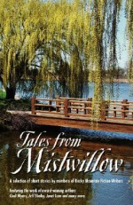 Tales from Mistwillow - Cindi Myers, Jeff Shelby, Janet Lane, Liz Hill, Anne Wilcox, Terry Wright, Charlie Callaway, Sally H. Clark, Jedeane Macdonald, Lauren Patten