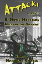 ATTACK! of the B-Movie Monsters: Night of the Gigantis - D. Alexander Ward, Kerry G.S. Lipp, Tracy DeVore, Gary Wosk, Terry Alexander, J.M. Scott, Doug Blakeslee, Christofer Nigro, Colin McMahon, Nicole Massengill, Jay Wilburn, Kevin Bampton, Gerry Griffiths, Gary Mielo, Lachlan David, John Grey, Ben McElroy, Randy Lindsay, Eryk