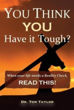 You Think You Have It Tough? - Tom Taylor