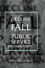 Decline and Fall of Public Service Broadcasting - Michael Tracey