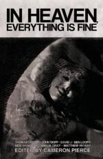 In Heaven, Everything Is Fine: Fiction Inspired by David Lynch - Thomas Ligotti, Blake Butler, Cameron Pierce
