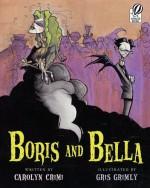 Boris and Bella - Carolyn Crimi, Gris Grimly