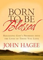 Born to Be Blessed: Releasing God's Promises into the Lives of Those You Love - John Hagee