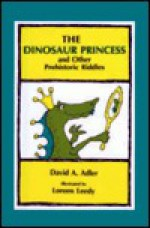 The Dinosaur Princess and Other Prehistoric Riddles - David A. Adler