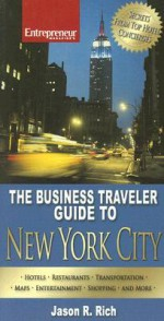 The Business Traveler Guide To New York City - Jason R. Rich
