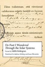 On Foot I Wandered Through the Solar Systems - Edith Södergran