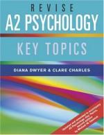 Revise A2 Psychology: Key Topics - Diana Dwyer