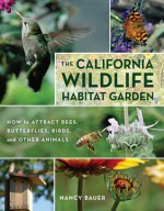 The California Wildlife Habitat Garden: How to Attract Bees, Butterflies, Birds, and Other Animals - Nancy Bauer