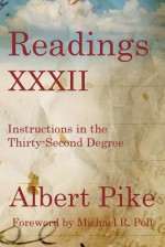 Readings XXXII: Instructions in the Thirty-Second Degree - Albert Pike, Michael R Poll