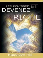 Reflechissez Et Devenez Riche / Think and Grow Rich [Translated] - Napoleon Hill