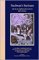 Stedman's Surinam: Life in an Eighteenth-Century Slave Society. An Abridged, Modernized Edition of Narrative of a Five Years Expedition against the Revolted Negroes of Surinam - John Gabriel Stedman, Sally Price, Richard Price