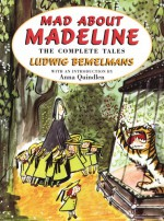 Mad About Madeline: The Complete Tales - Ludwig Bemelmans, Anna Quindlen