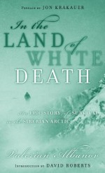 In the Land of White Death: An Epic Story of Survival in the Siberian Arctic (A Modern Library E-Book) (Modern Library Exploration) - Valerian Albanov, Linda Dubosson, David Roberts, Jon Krakauer, Alison Anderson