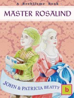 Master Rosalind - John Louis Beatty, Patricia Beatty