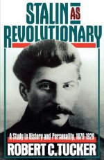 Stalin as Revolutionary, 1879-1929: A Study in History and Personality - Robert Tucker