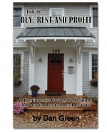 How To Buy, Rent And Profit: A Beginner's Guide To Making Money In Rental Real Estate - Dan Green