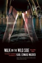 Walk on the Wild Side: The Best Horror Stories of Karl Edward Wagner, Volume 2 - Karl Edward Wagner, Stephen Jones, J.K. Potter, Laird Barron, Peter Straub