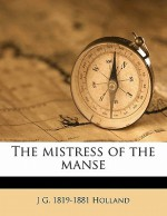 The Mistress of the Manse - J.G. Holland