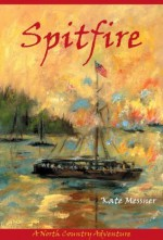 Spitfire: A North Country Adventure - Kate Messner
