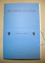 The Young Sun Press: a first periodical - Kellzo, Maisie Broome, Pat Corrigan, Gregory Michael Beson, Beverly Ketch, Shannon Ketch, Emma N. Young, Sean O'Brien, Emily Walsh, Shon Mahoney, Benoit Chaput, translated by Jessica Moore, Irina Skornyakova, Laura Bradigan, Carl Klimt, Brian S. Ellis, Peter Nichols, Len