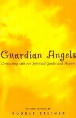 Guardian Angels: Connecting With Our Spiritual Guides and Helpers - Rudolf Steiner