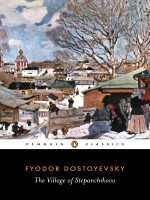 The Village of Stepanchikovo - Fyodor Dostoyevsky, Ignat Avsey