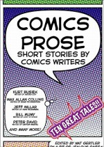 Comics Prose: Short Stories by Comic Writers - Nat Gertler, Max Allan Collins, Paul Dini, Mike Baron, Dennis O'Neil, Steve Englehart, Jeff Millar, Neil Kleid, Bill Mumy, Peter David, Kurt Busick