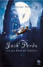 Jack Perdu und das Reich der Schatten (German Edition) - Katherine Marsh, Gerald Jung
