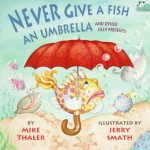 Never Give a Fish an Umbrella - Mike Thaler, Jerry Smath