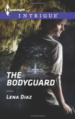 The Bodyguard (Harlequin Intrigue) - Lena Diaz