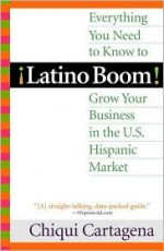 Latino Boom: Everything You Need to Know to Grow Your Business in the U.S. Hispanic Market - Chiqui Cartagena