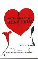 "Before The Divorce Read This!: ""When You Love Someone...Really Love!"" - M. A. Butcher, W. Adams, Louis Reyes Rivera"