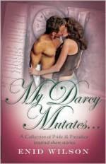 My Darcy Mutates... - Enid Wilson