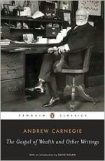 The Gospel of Wealth Essays and Other Writings - Andrew Carnegie, David Nasaw