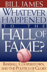 Whatever Happened to the Hall of Fame - Bill James