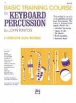 John Kinyon's Basic Training Course, Bk 2: Keyboard Percussion - John Kinyon