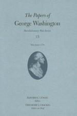 The Papers of George Washington: May-June 1778 (Papers of George Washington, Revolutionary War Series Vol 15) - Theodore J. Crackel, George Washington, Edward G. Lengel