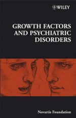 Growth Factors and Psychiatric Disorders - Derek J. Chadwick, Jamie A. Goode