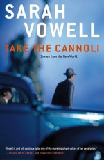 Take the Cannoli: Stories From the New World - Sarah Vowell
