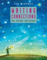 Writing Connections: You, College, and Careers: Book I: Sentences and Paragraphs - Brandon