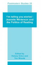 I'm Telling You Stories: Jeanette Winterson and the Politics of Reading (Postmodern Studies 25) - Helena Grice, Tim Woods